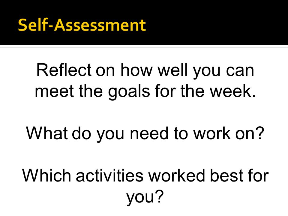 Self-Assessment Reflect on how well you can meet the goals for the week.