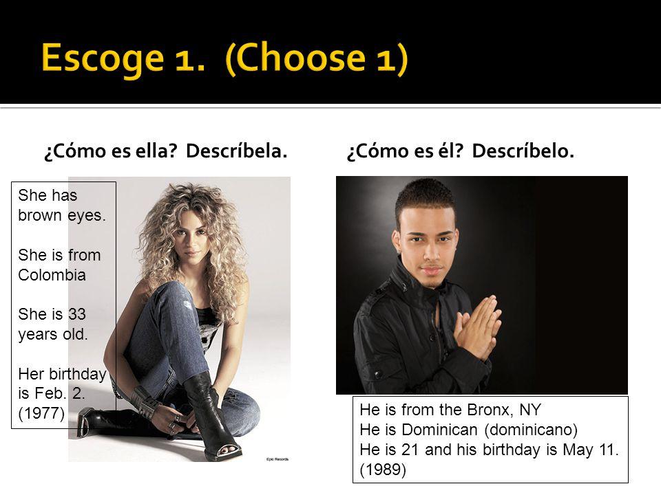 Escoge 1. (Choose 1) ¿Cómo es ella Descríbela.
