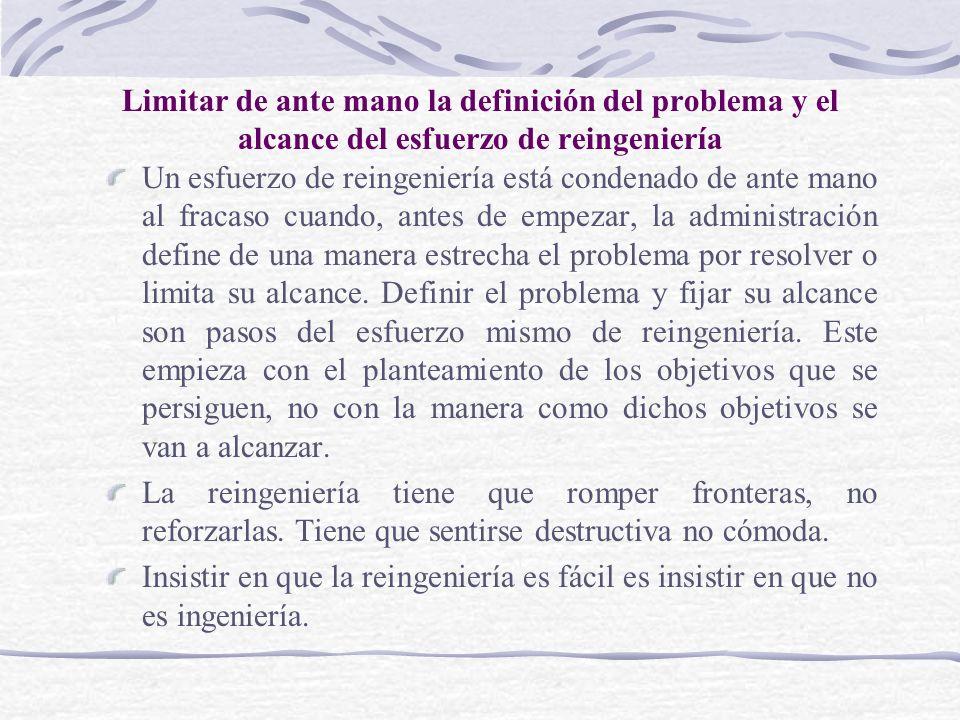 Limitar de ante mano la definición del problema y el alcance del esfuerzo de reingeniería
