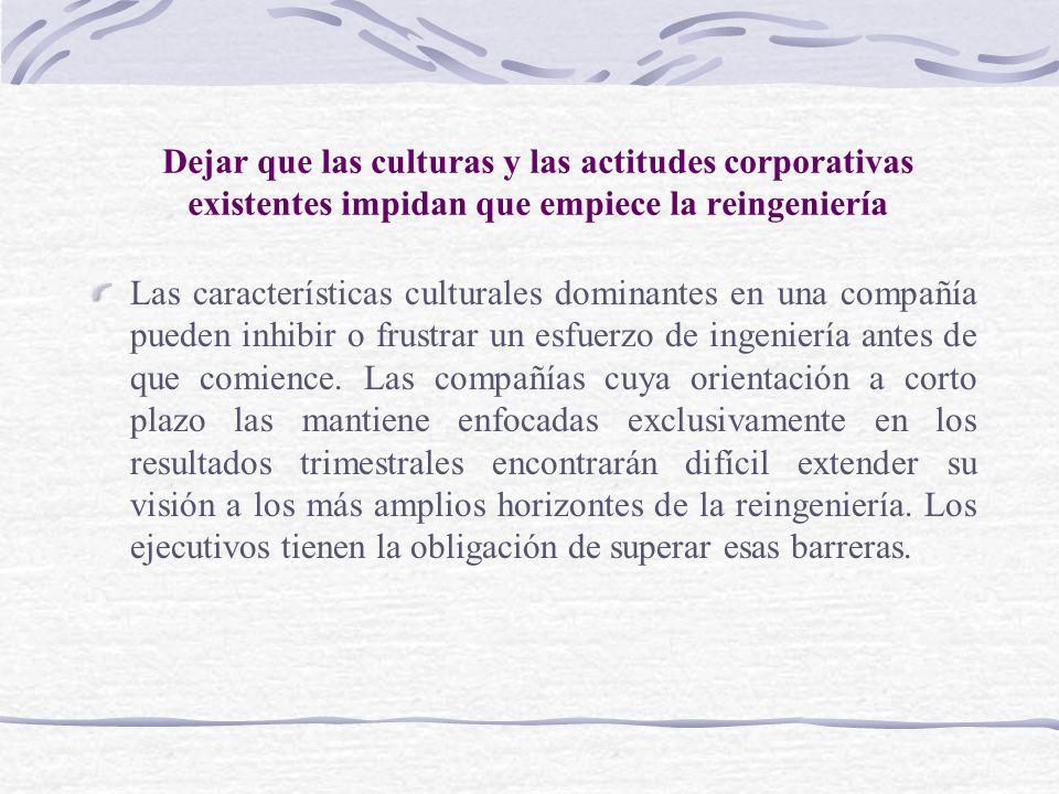 Dejar que las culturas y las actitudes corporativas existentes impidan que empiece la reingeniería