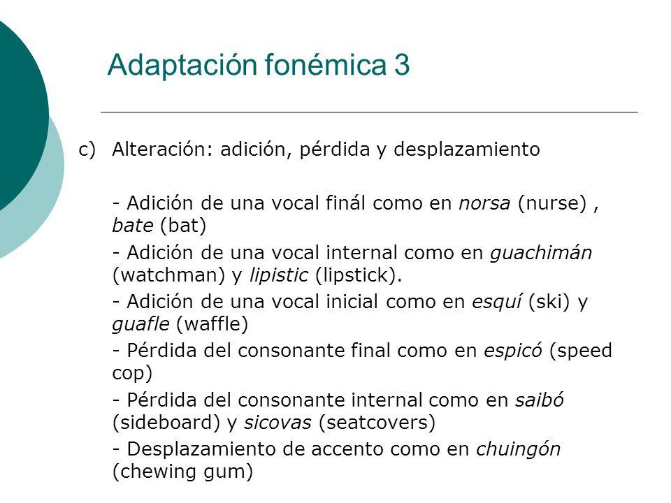 Adaptación fonémica 3 c) Alteración: adición, pérdida y desplazamiento