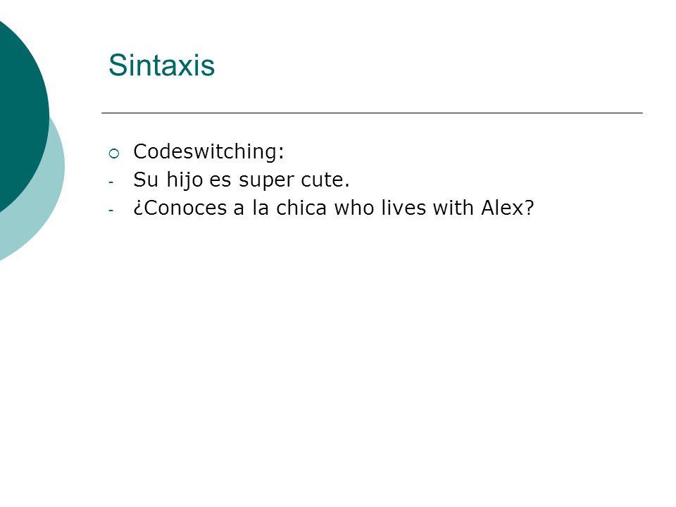 Sintaxis Codeswitching: Su hijo es super cute.