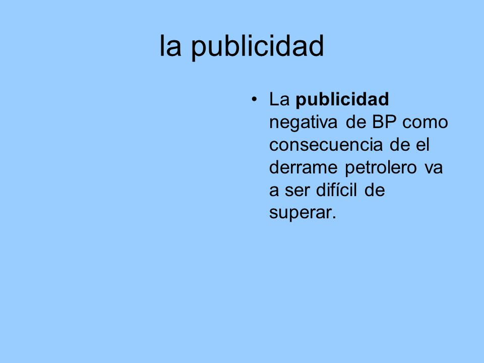 la publicidad La publicidad negativa de BP como consecuencia de el derrame petrolero va a ser difícil de superar.