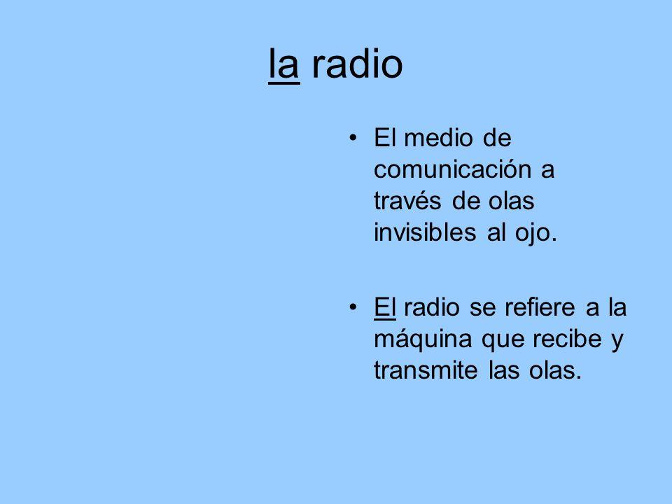 la radio El medio de comunicación a través de olas invisibles al ojo.