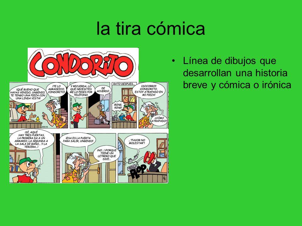 la tira cómica Línea de dibujos que desarrollan una historia breve y cómica o irónica