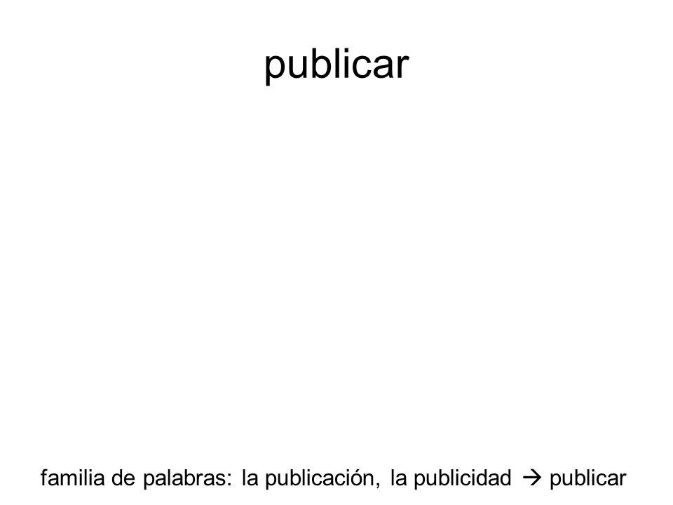 publicar familia de palabras: la publicación, la publicidad  publicar