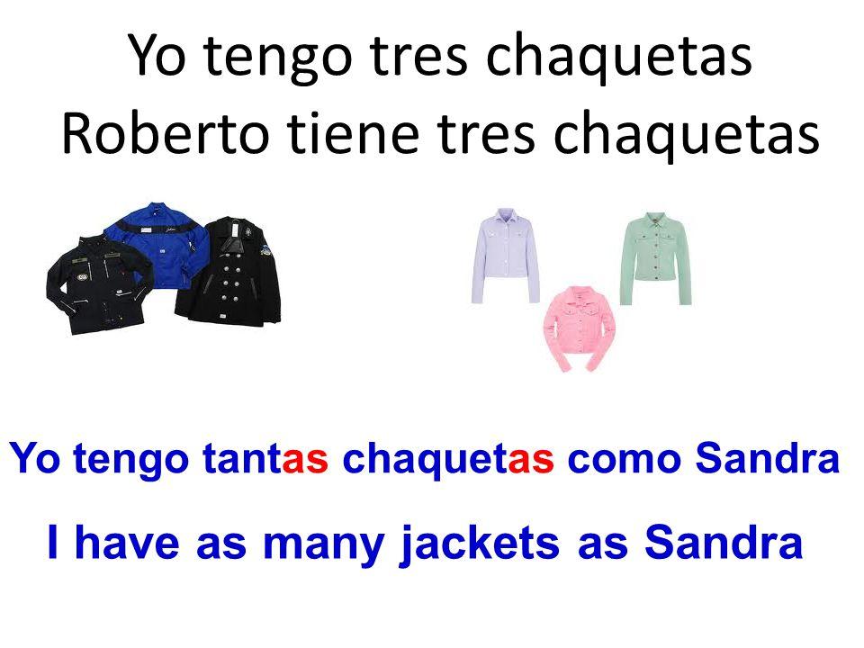 Yo tengo tres chaquetas Roberto tiene tres chaquetas