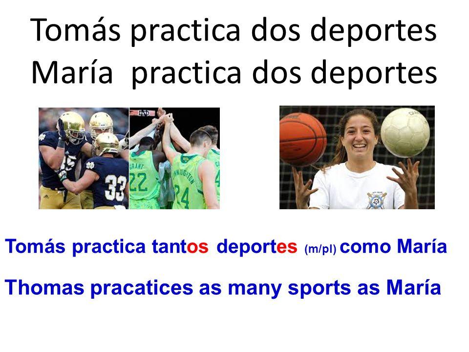 Tomás practica dos deportes María practica dos deportes