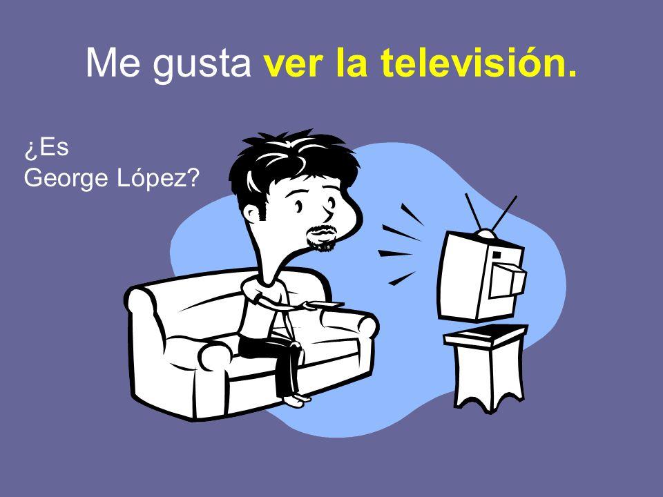 Me gusta ver la televisión.