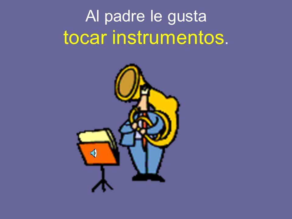 Al padre le gusta tocar instrumentos.