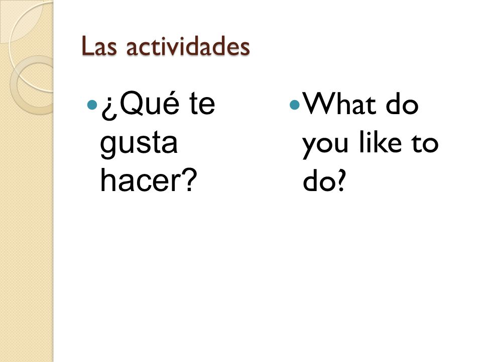 Las actividades ¿Qué te gusta hacer What do you like to do