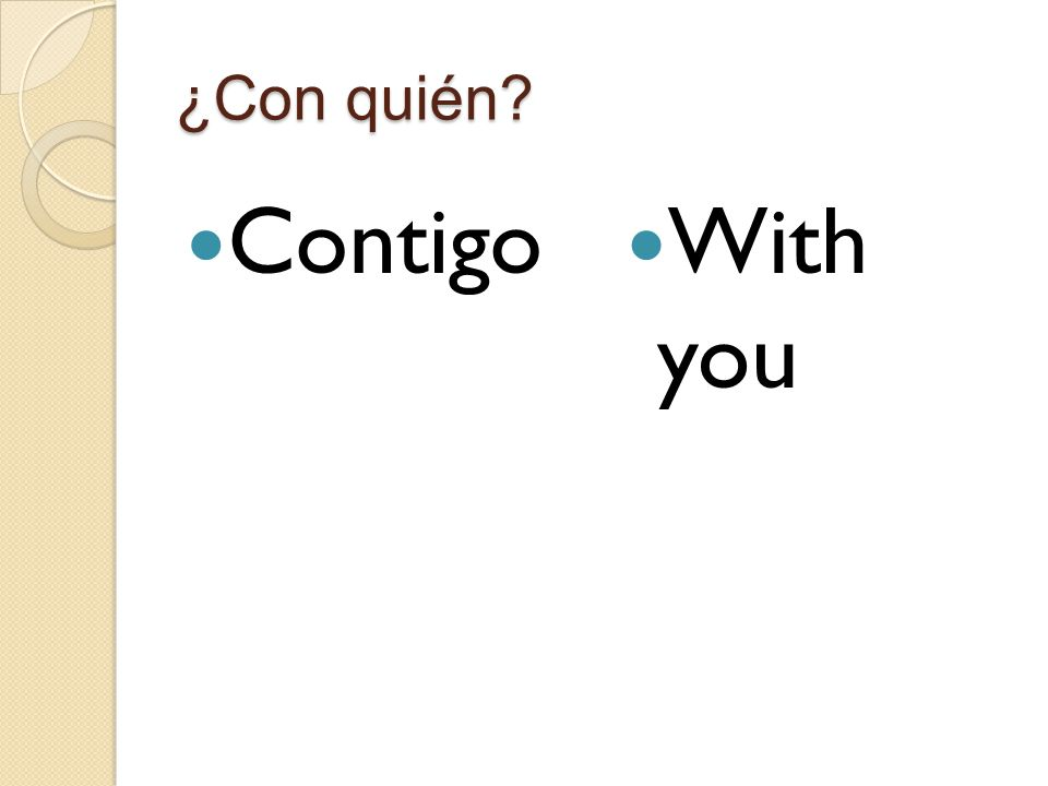 ¿Con quién Contigo With you