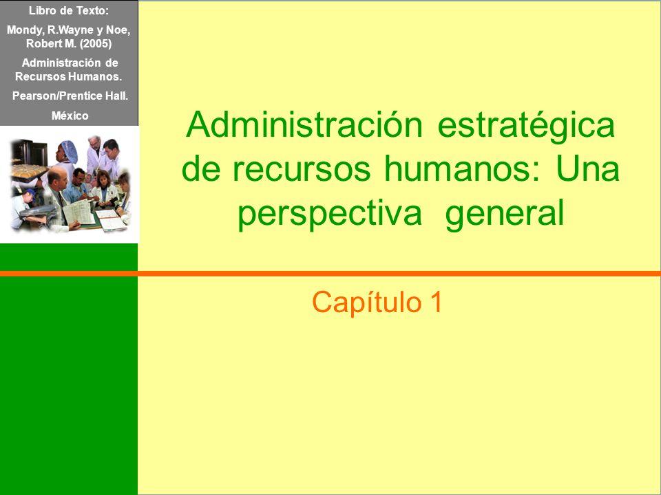 Libro de Texto: Mondy, R.Wayne y Noe, Robert M. (2005) Administración de Recursos Humanos. Pearson/Prentice Hall.