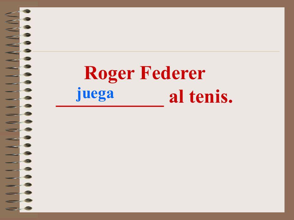 Roger Federer ___________ al tenis.