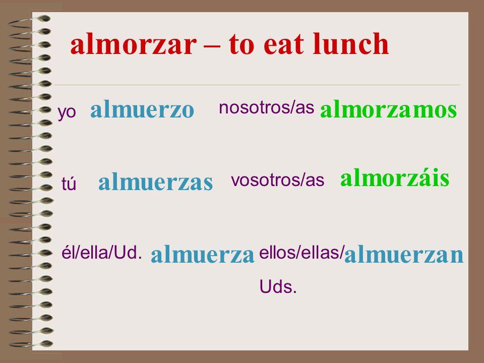 almorzar – to eat lunch almuerzo almorzamos almorzáis almuerzas