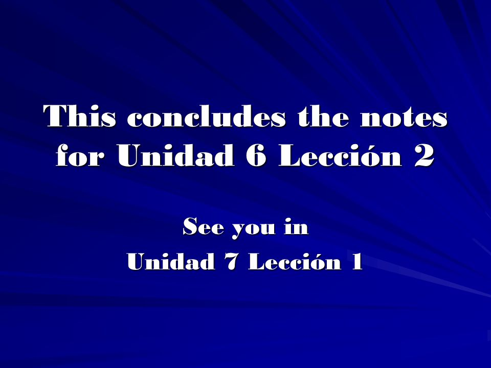 This concludes the notes for Unidad 6 Lección 2