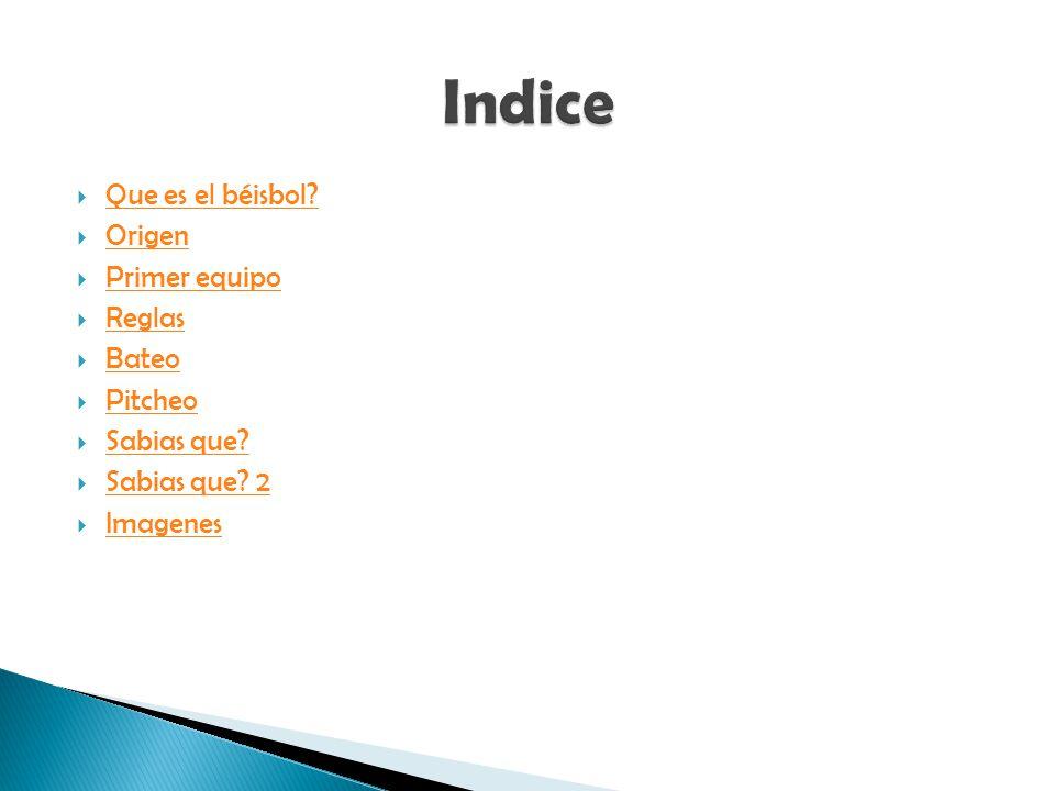 Indice Que es el béisbol Origen Primer equipo Reglas Bateo Pitcheo