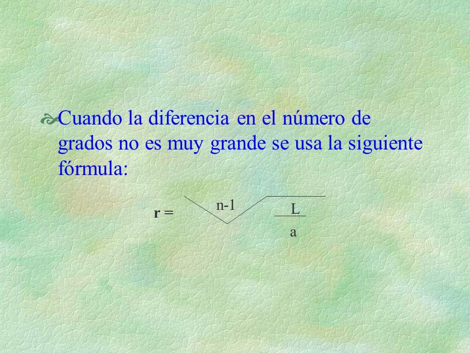 Cuando la diferencia en el número de grados no es muy grande se usa la siguiente fórmula: