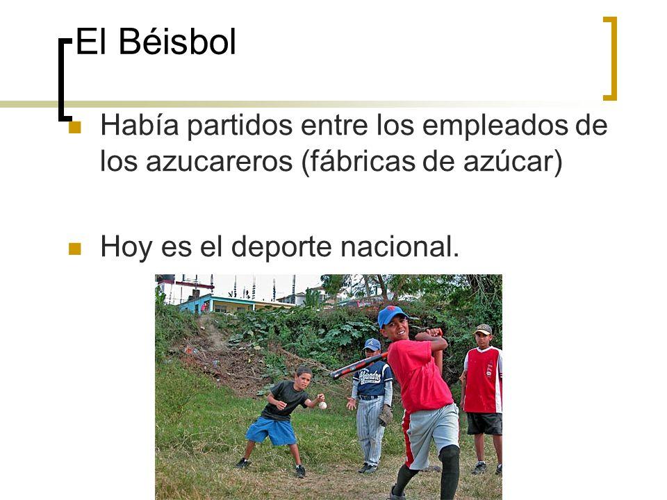El Béisbol Había partidos entre los empleados de los azucareros (fábricas de azúcar) Hoy es el deporte nacional.