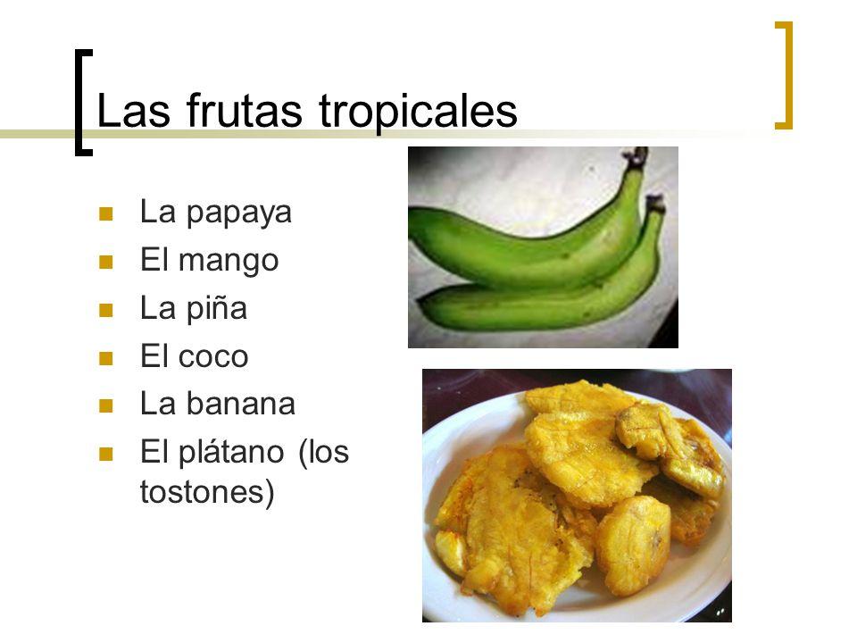 Las frutas tropicales La papaya El mango La piña El coco La banana