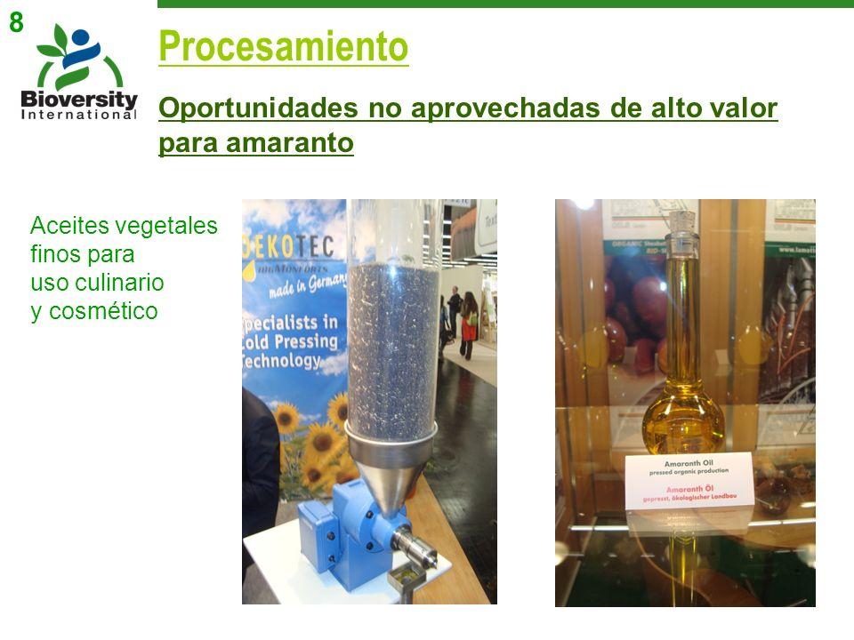 8Procesamiento. Oportunidades no aprovechadas de alto valor para amaranto. Aceites vegetales finos para.