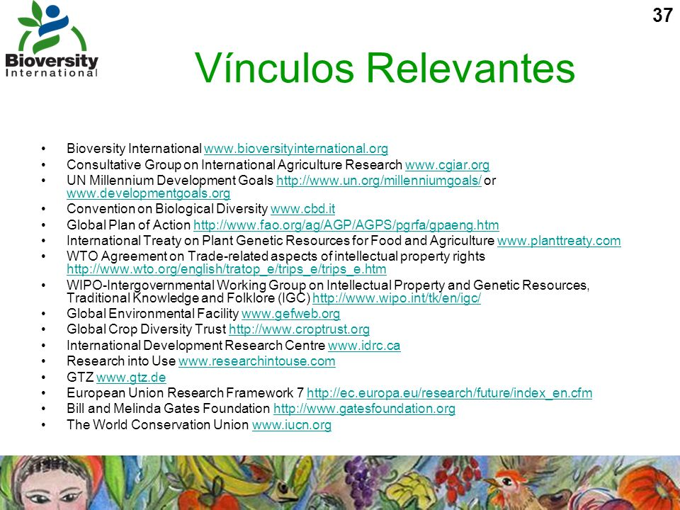 Vínculos Relevantes Bioversity International www.bioversityinternational.org. Consultative Group on International Agriculture Research www.cgiar.org.