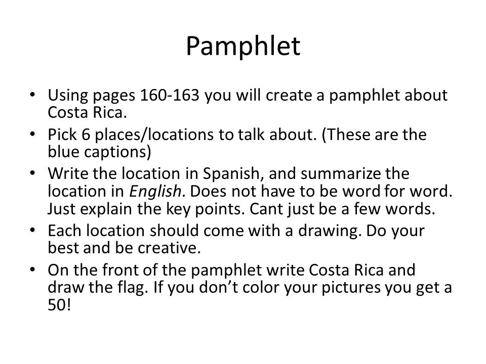 Pamphlet Using pages 160-163 you will create a pamphlet about Costa Rica. Pick 6 places/locations to talk about. (These are the blue captions)