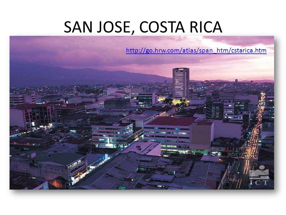 SAN JOSE, COSTA RICA http://go.hrw.com/atlas/span_htm/cstarica.htm