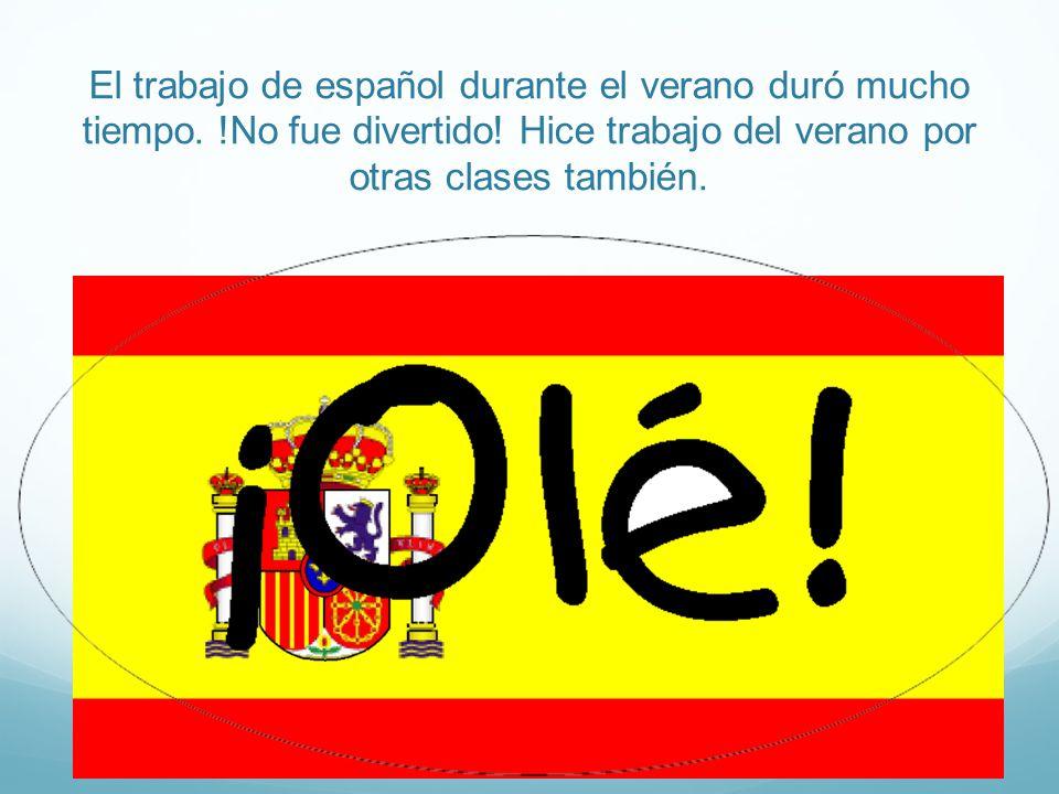 El trabajo de español durante el verano duró mucho tiempo