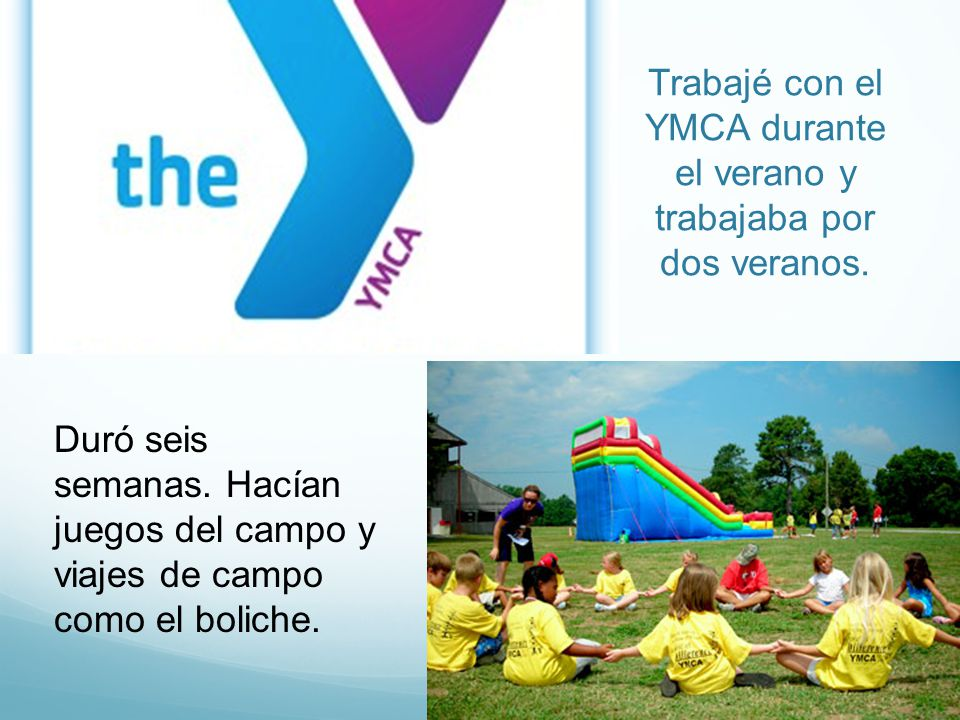 Trabajé con el YMCA durante el verano y trabajaba por dos veranos.