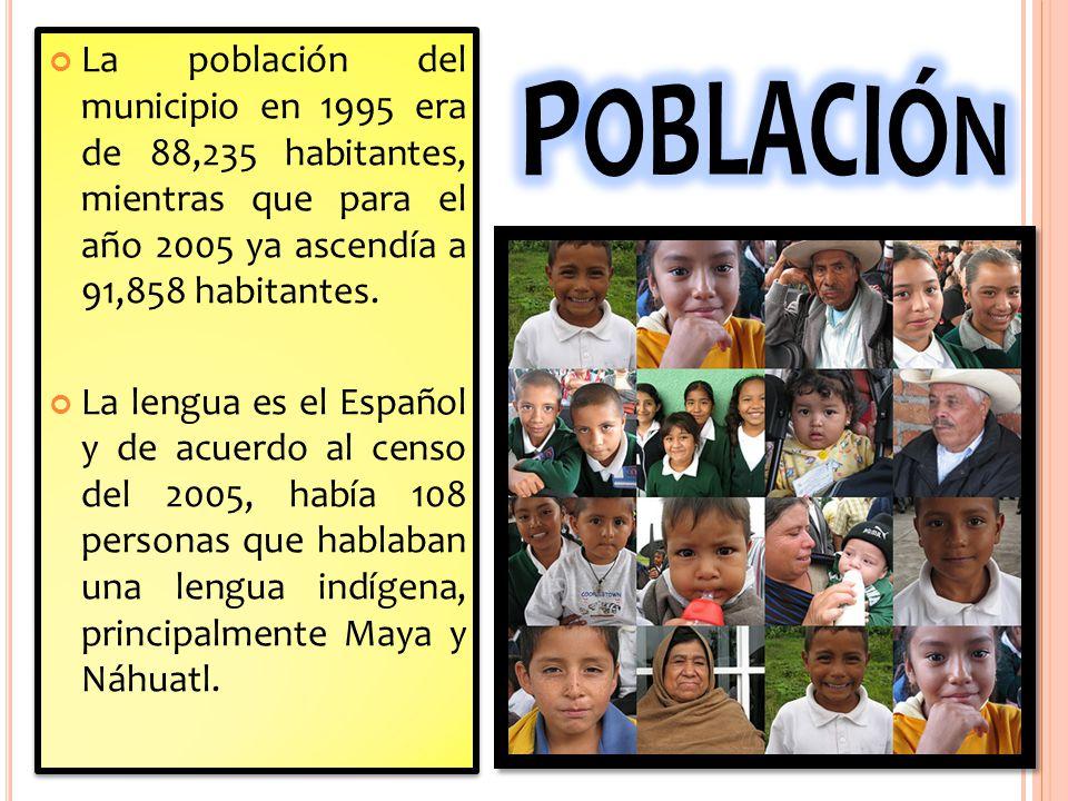 Población La población del municipio en 1995 era de 88,235 habitantes, mientras que para el año 2005 ya ascendía a 91,858 habitantes.