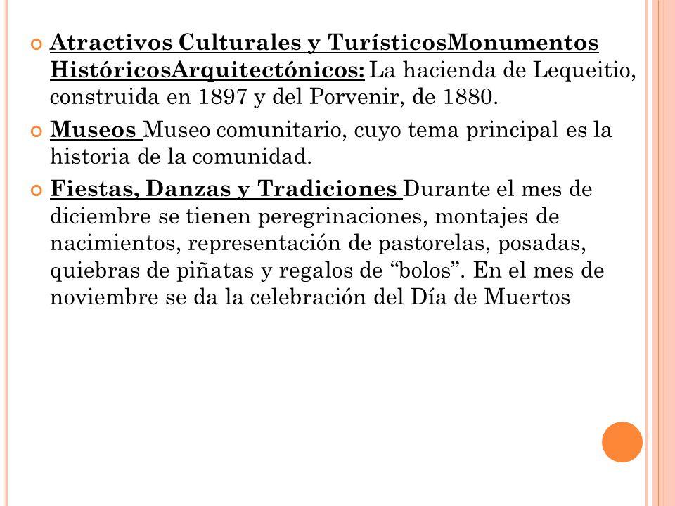 Atractivos Culturales y TurísticosMonumentos HistóricosArquitectónicos: La hacienda de Lequeitio, construida en 1897 y del Porvenir, de 1880.