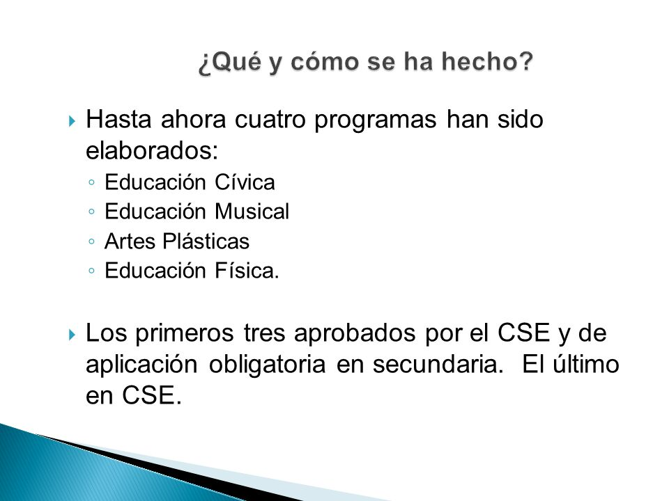 ¿Qué y cómo se ha hecho Hasta ahora cuatro programas han sido elaborados: Educación Cívica. Educación Musical.