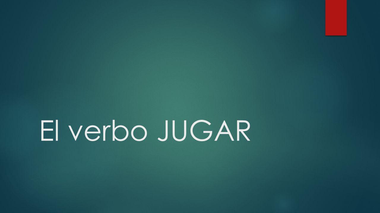 El verbo JUGAR