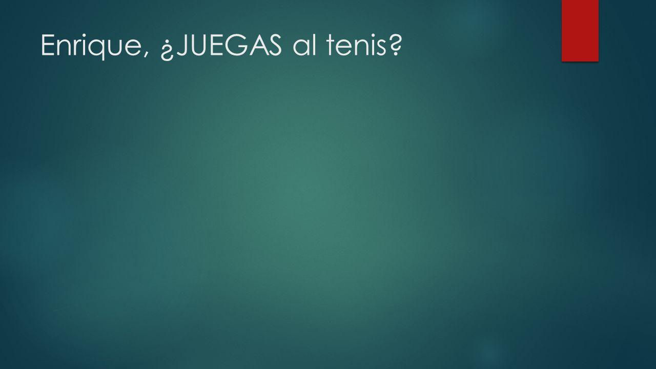 Enrique, ¿JUEGAS al tenis