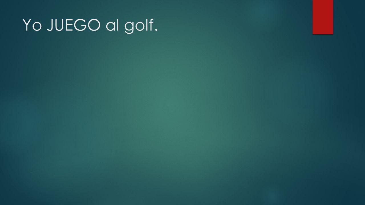 Yo JUEGO al golf.