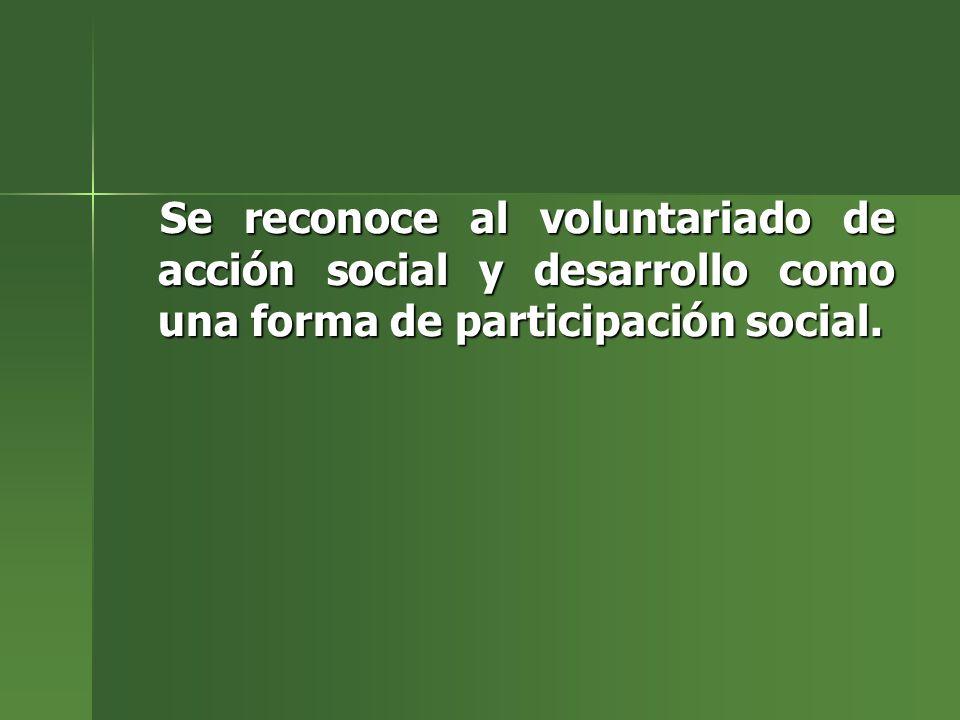 Se reconoce al voluntariado de acción social y desarrollo como una forma de participación social.