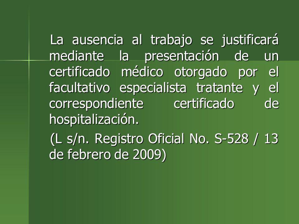 La ausencia al trabajo se justificará mediante la presentación de un certificado médico otorgado por el facultativo especialista tratante y el correspondiente certificado de hospitalización.