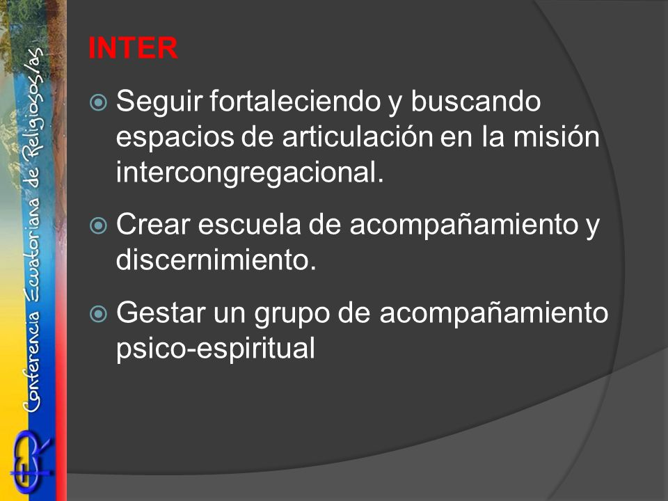 INTER Seguir fortaleciendo y buscando espacios de articulación en la misión intercongregacional.