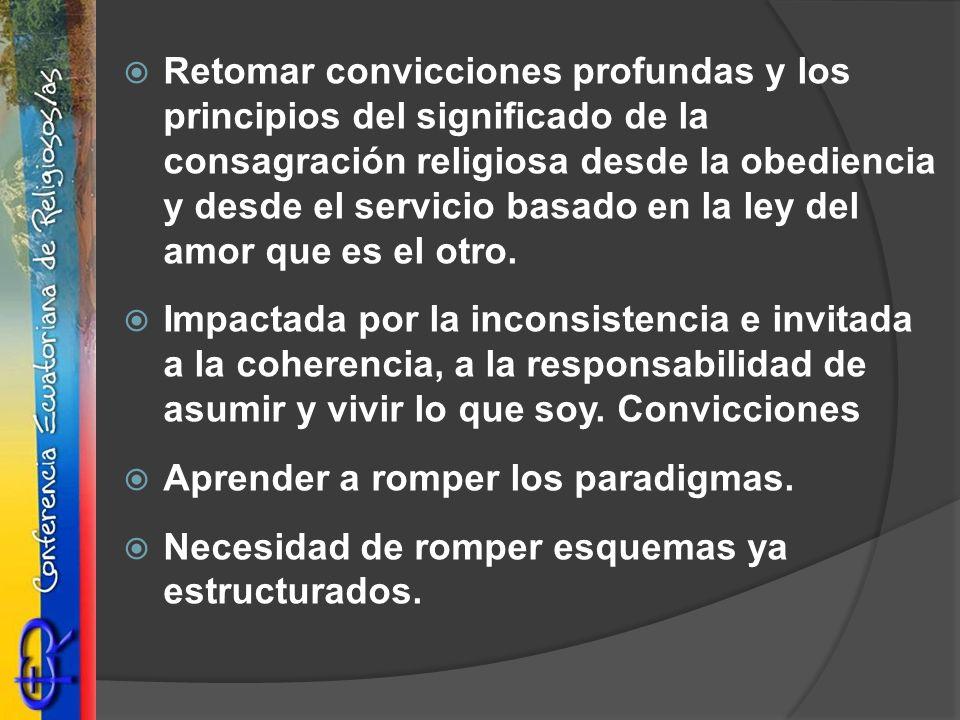 Retomar convicciones profundas y los principios del significado de la consagración religiosa desde la obediencia y desde el servicio basado en la ley del amor que es el otro.