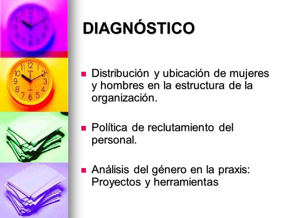 DIAGNÓSTICO Distribución y ubicación de mujeres y hombres en la estructura de la organización. Política de reclutamiento del personal.