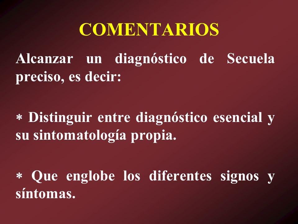 COMENTARIOS Alcanzar un diagnóstico de Secuela preciso, es decir:
