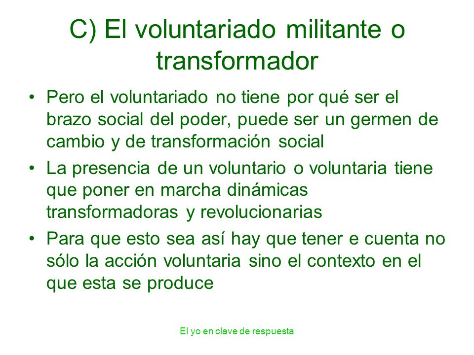 C) El voluntariado militante o transformador