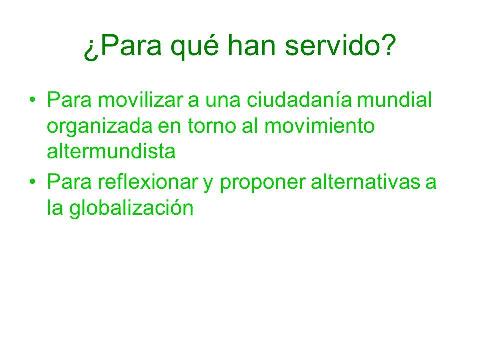 ¿Para qué han servido Para movilizar a una ciudadanía mundial organizada en torno al movimiento altermundista.