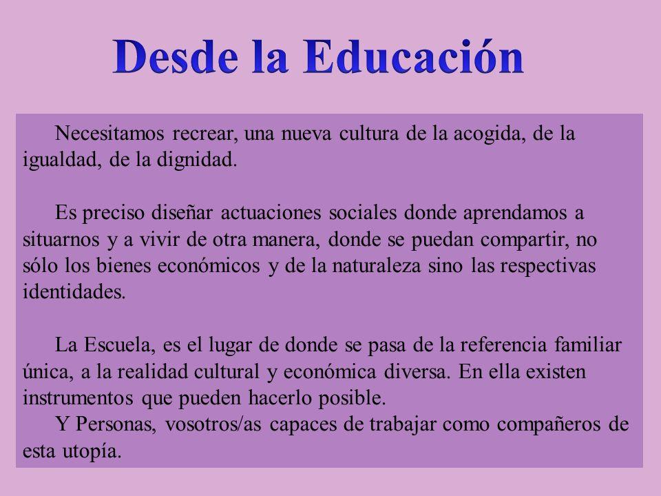 Desde la Educación Necesitamos recrear, una nueva cultura de la acogida, de la igualdad, de la dignidad.