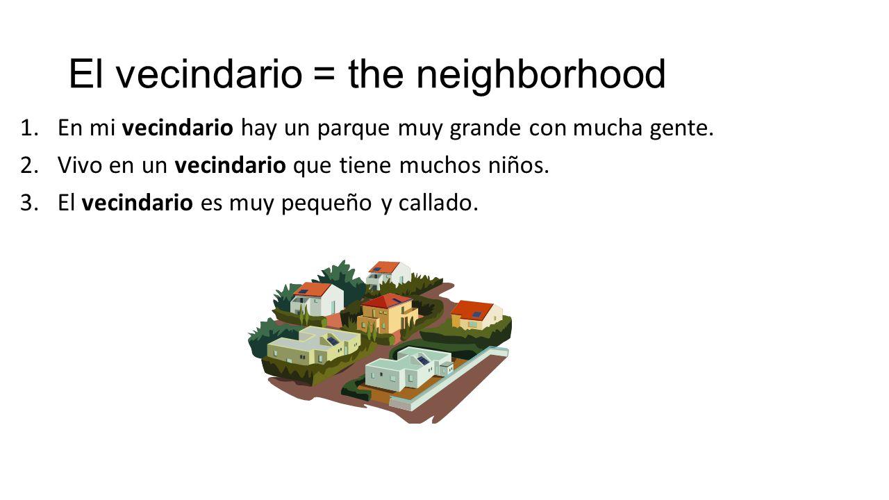 El vecindario = the neighborhood