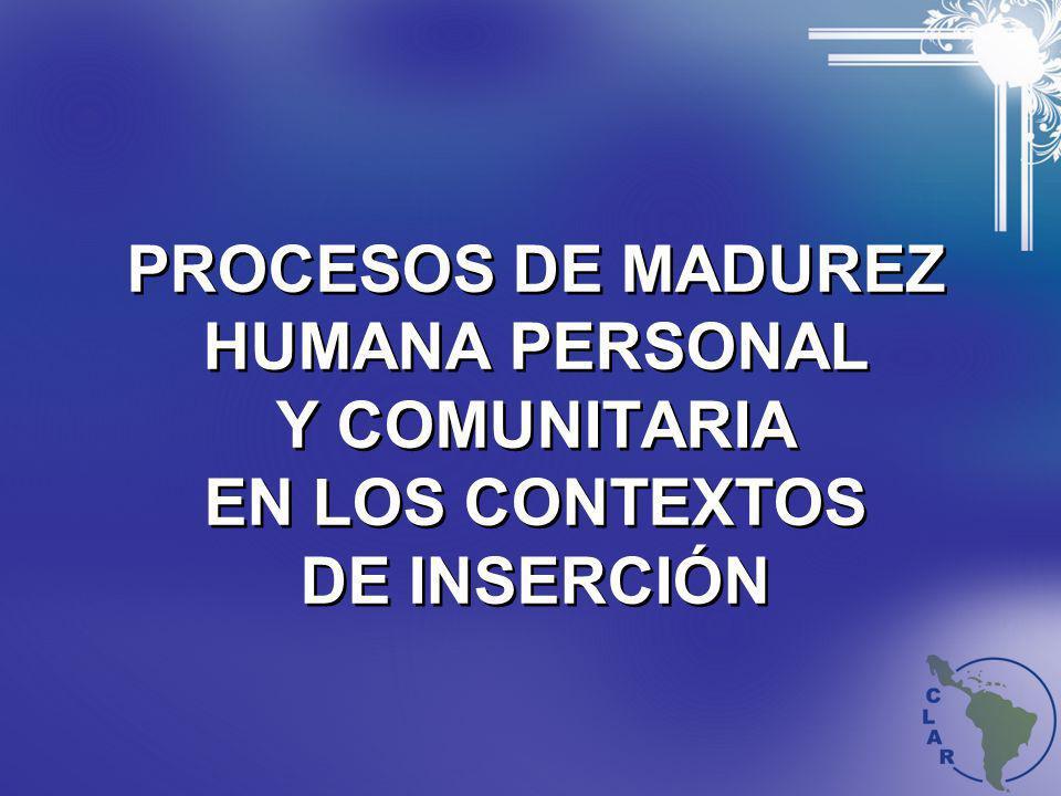 PROCESOS DE MADUREZ HUMANA PERSONAL Y COMUNITARIA EN LOS CONTEXTOS DE INSERCIÓN