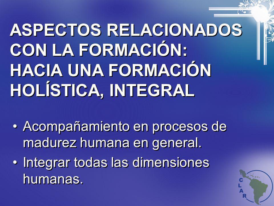 ASPECTOS RELACIONADOS CON LA FORMACIÓN: HACIA UNA FORMACIÓN HOLÍSTICA, INTEGRAL