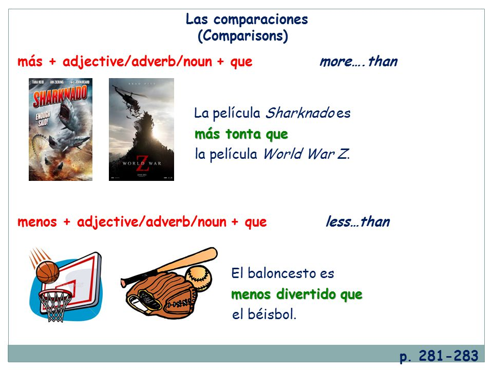Las comparaciones (Comparisons) más + adjective/adverb/noun + que more….than. La película Sharknado es.