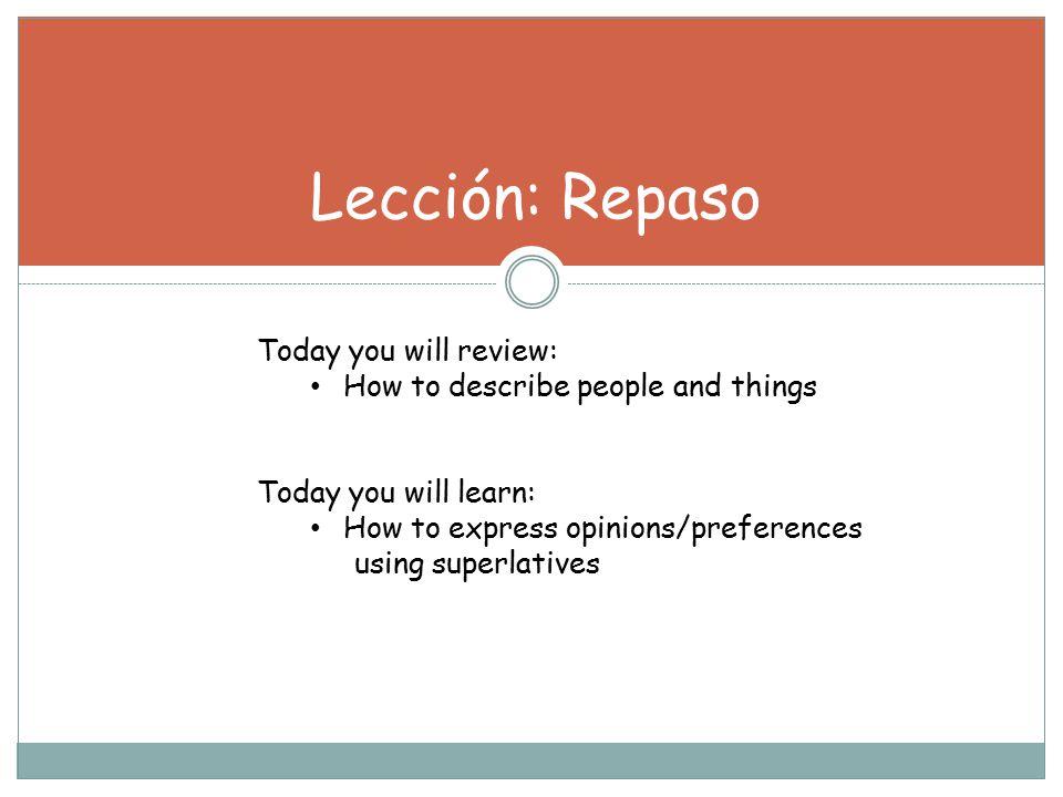 Lección: Repaso Today you will review: